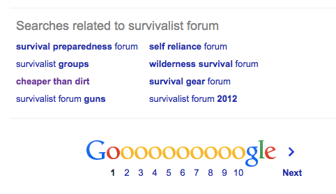 "Going with ""survivalist forum,"" the first keyword suggested by Google, I found these keywords to add to my list. I had no idea what ""cheaper than dirt"" was, but after following the link I saw that it's a website that sells guns, ammo, and hunting gear—clearly related to the topic at hand, so it goes into the keyword list too."